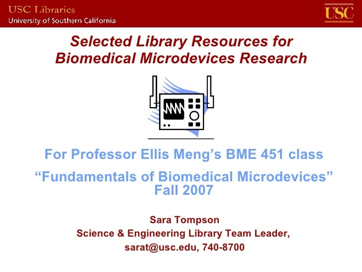 Selected Library Resources for Biomedical Microdevices Research Sara Tompson Science & Engineering Library Team Leader,  s...
