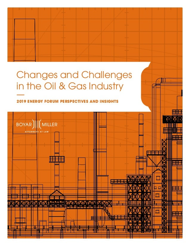 Changes and Challenges in the Oil & Gas Industry 2019 ENERGY FORUM PERSPECTIVES AND INSIGHTS