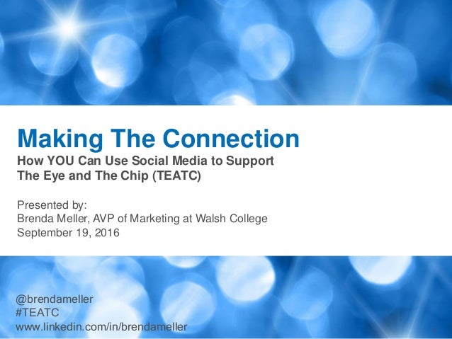 1 Making The Connection How YOU Can Use Social Media to Support The Eye and The Chip (TEATC) Presented by: Brenda Meller, ...