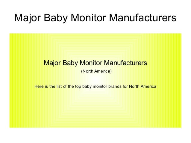 Major Baby Monitor Manufacturers  Major Baby Monitor Manufacturers (North America) Here is the list of the top baby monito...