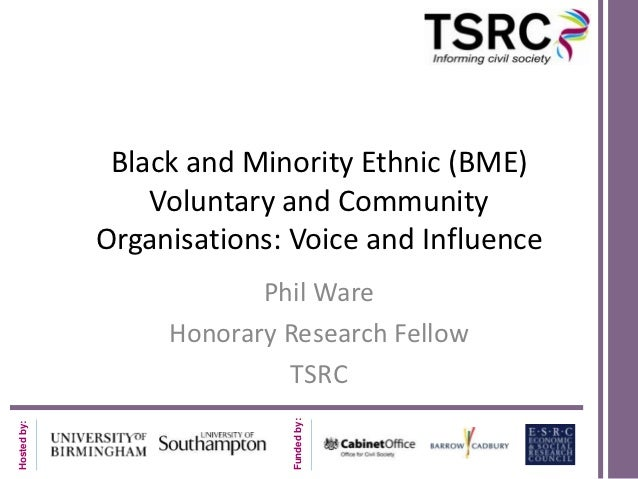 Black and Minority Ethnic (BME)                 Voluntary and Community             Organisations: Voice and Influence    ...