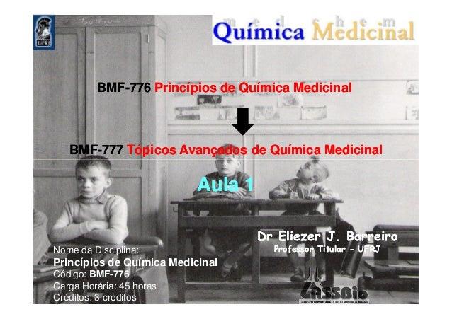 BMFBMF--776776 PrincípiosPrincípios dede QuímicaQuímica MedicinalMedicinal BMFBMF--777777 TópicosTópicos AvançadosAvançado...