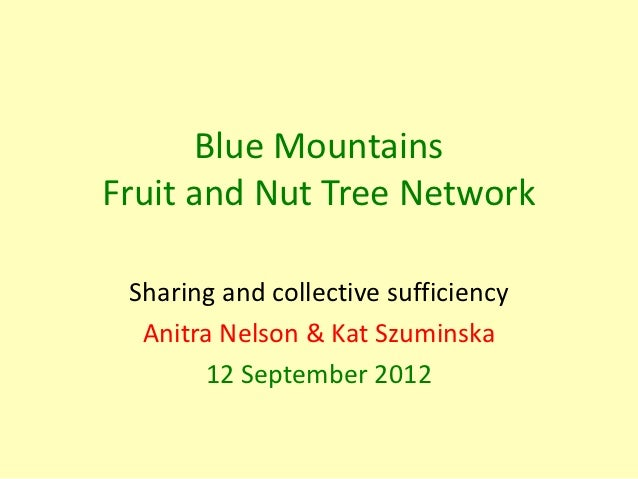 Blue MountainsFruit and Nut Tree Network Sharing and collective sufficiency  Anitra Nelson & Kat Szuminska       12 Septem...