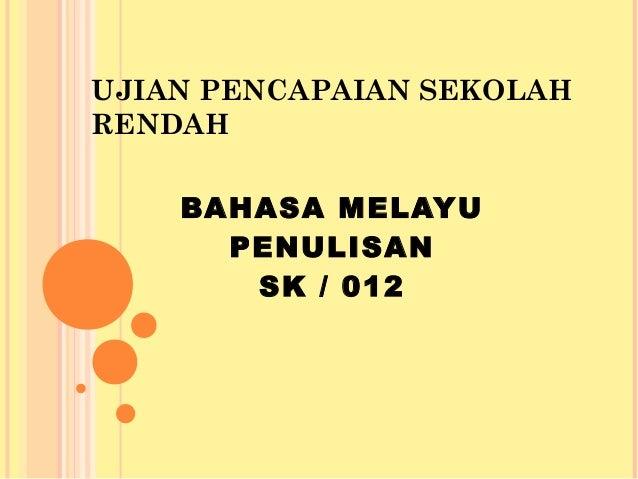 UJIAN PENCAPAIAN SEKOLAHRENDAH    BAHASA MELAYU      PENULISAN       SK / 012
