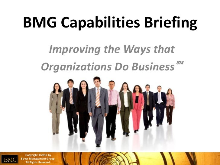 BMG Capabilities Briefing                    Improving the Ways that                   Organizations Do Business℠         ...