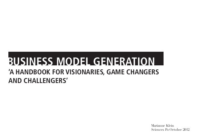 BUSINESS MODEL GENERATION'A HANDBOOK FOR VISIONARIES, GAME CHANGERSAND CHALLENGERS'                                       ...