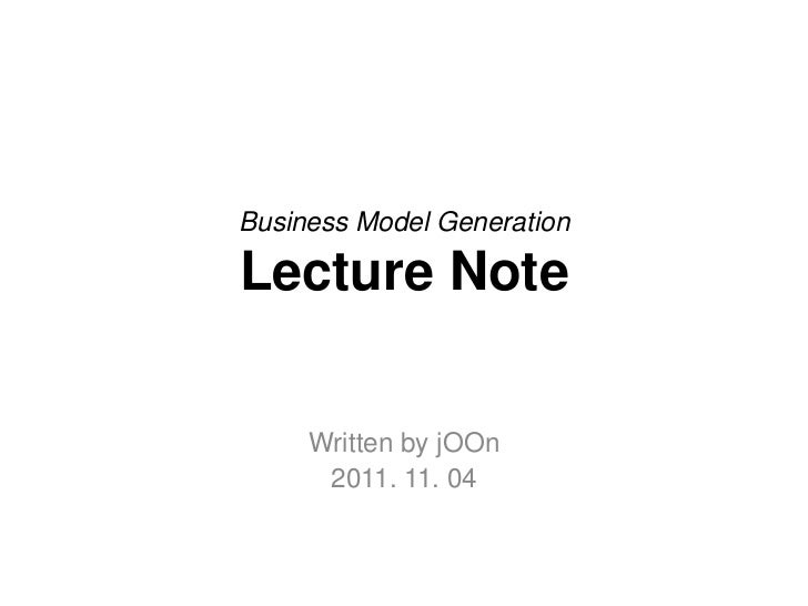 Business Model GenerationLecture Note     Written by jOOn      2011. 11. 04