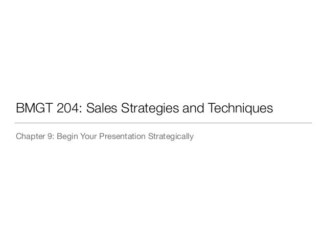 BMGT 204: Sales Strategies and Techniques Chapter 9: Begin Your Presentation Strategically