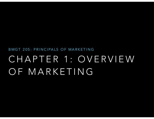 B M G T 2 0 5 : P R I N C I PA L S O F M A R K E T I N G  CHAPTER 1: OVERVIEW OF MARKETING