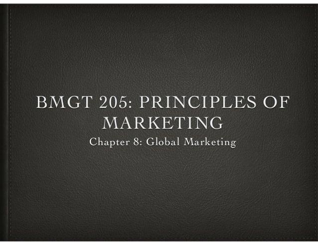 BMGT 205: PRINCIPLES OF MARKETING Chapter 8: Global Marketing