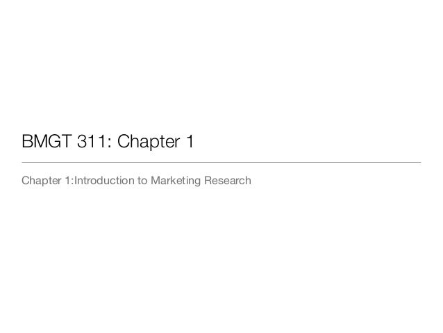 BMGT 311: Chapter 1 Chapter 1:Introduction to Marketing Research
