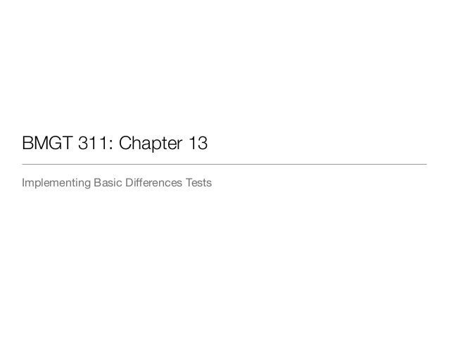 BMGT 311: Chapter 13  Implementing Basic Differences Tests