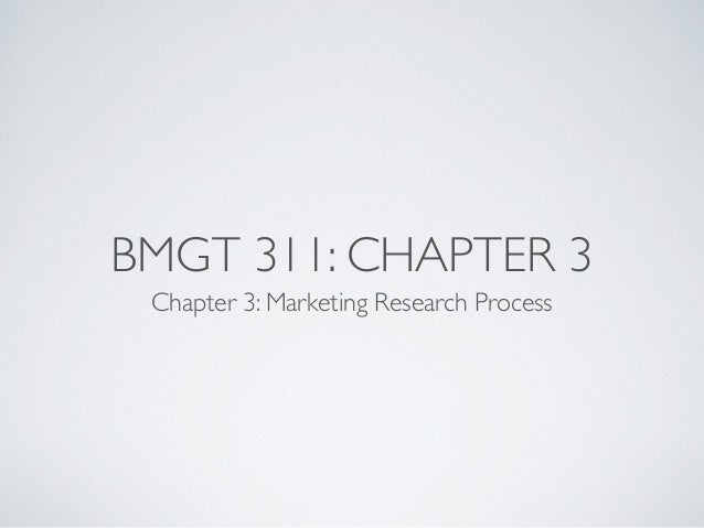 BMGT 311: CHAPTER 3 Chapter 3: Marketing Research Process