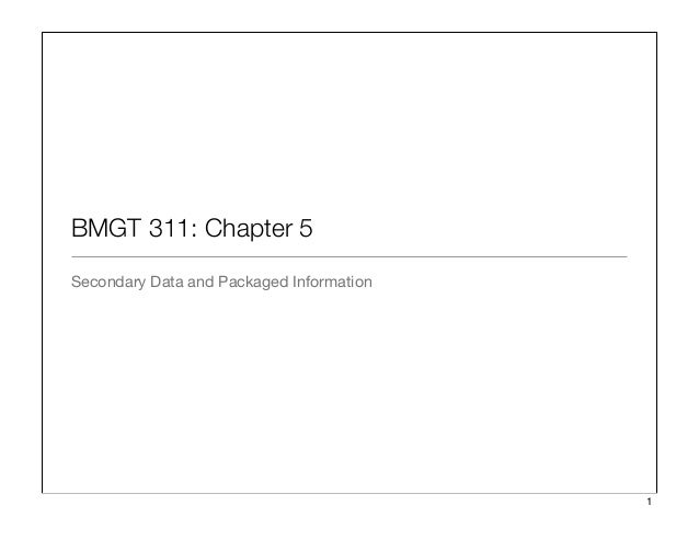 BMGT 311: Chapter 5 Secondary Data and Packaged Information 1