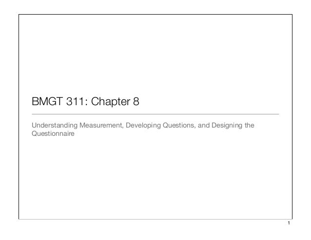 BMGT 311: Chapter 8 Understanding Measurement, Developing Questions, and Designing the Questionnaire 1