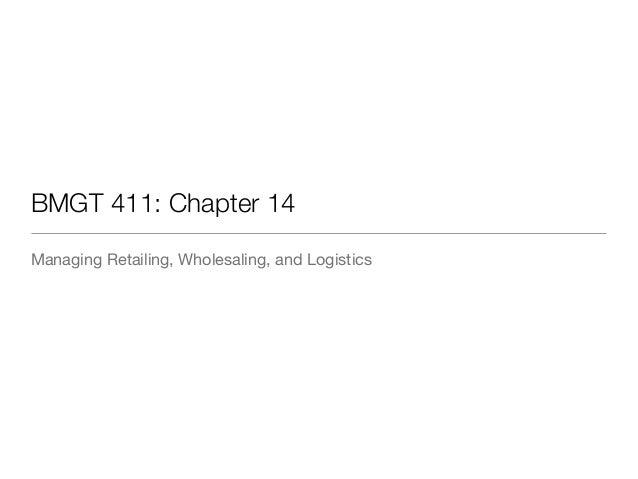 BMGT 411: Chapter 14  Managing Retailing, Wholesaling, and Logistics