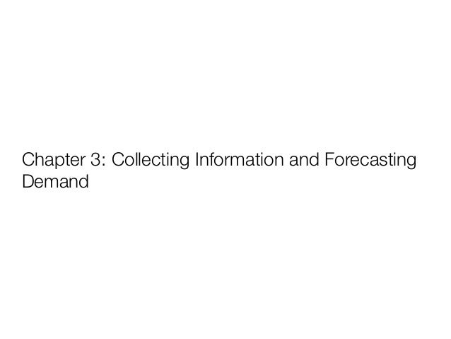 Chapter 3: Collecting Information and Forecasting Demand