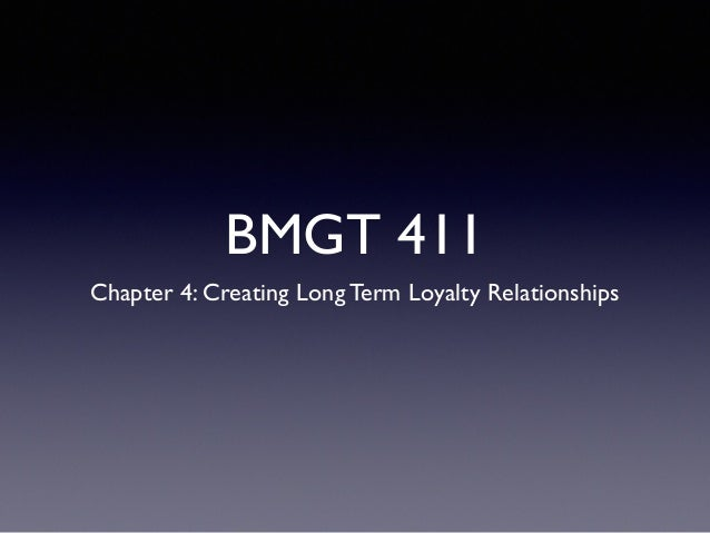 BMGT 411 Chapter 4: Creating Long Term Loyalty Relationships