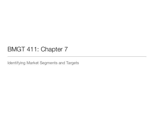 BMGT 411: Chapter 7 Identifying Market Segments and Targets