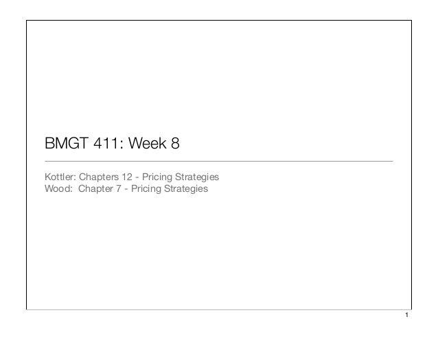 BMGT 411: Week 8 Kottler: Chapters 12 - Pricing Strategies Wood: Chapter 7 - Pricing Strategies 1