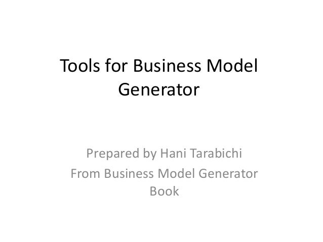 Tools for Business Model Generator Prepared by Hani Tarabichi From Business Model Generator Book