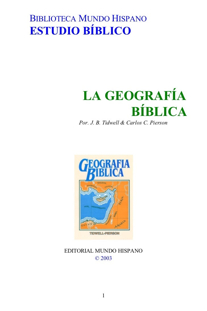 BIBLIOTECA MUNDO HISPANOESTUDIO BÍBLICO            LA GEOGRAFÍA                  BÍBLICA           Por. J. B. Tidwell & Ca...