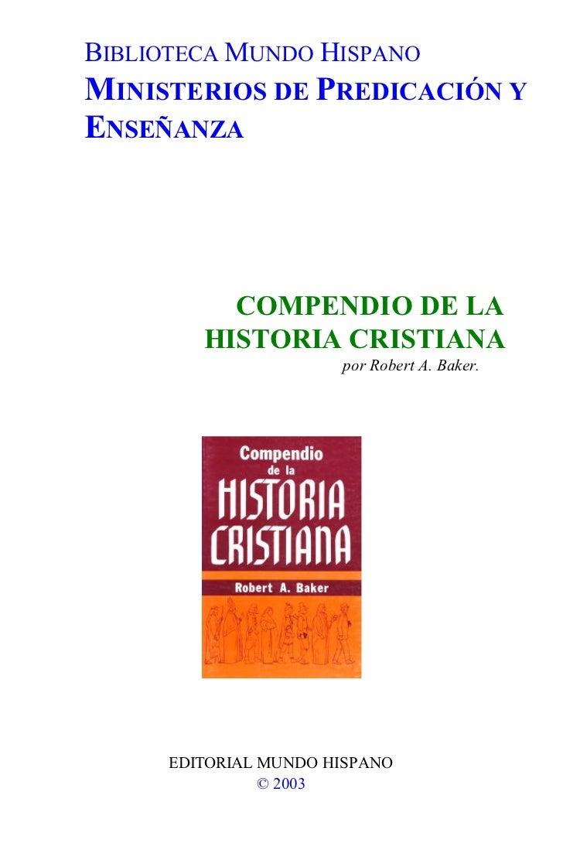 BIBLIOTECA MUNDO HISPANOMINISTERIOS DE PREDICACIÓN YENSEÑANZA           COMPENDIO DE LA         HISTORIA CRISTIANA        ...