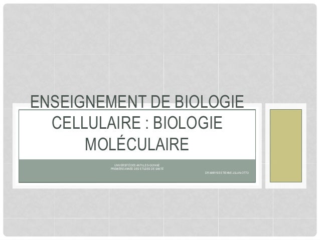 ENSEIGNEMENT DE BIOLOGIE  CELLULAIRE : BIOLOGIE  UNIVERSITÉ DES ANTILLES-GUYANE  PREMIÈRE ANNÉE DES ETUDES DE SANTÉ  DR MA...