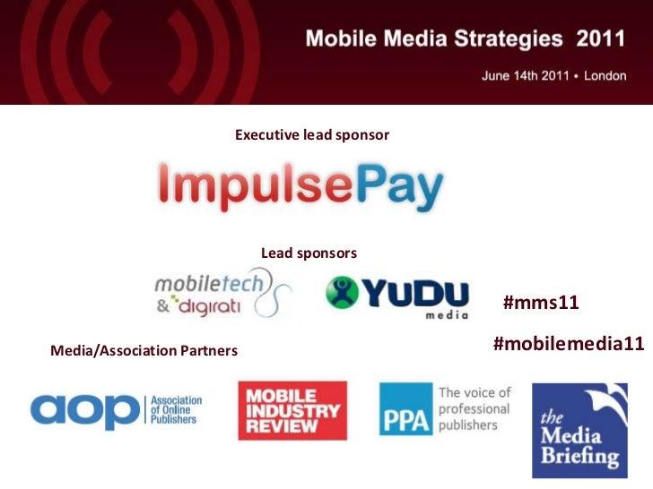 Executive lead sponsor<br />Lead sponsors<br />#mms11<br />#mobilemedia11<br />Media/Association Partners<br />