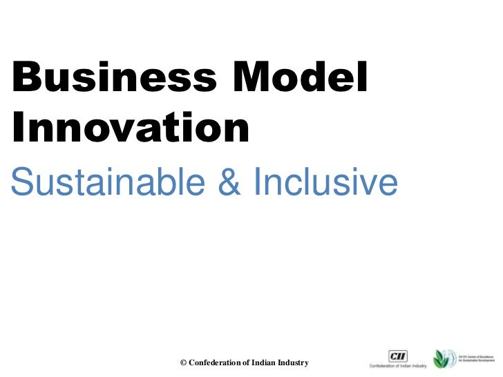 Business ModelInnovationSustainable & Inclusive          © Confederation of Indian Industry