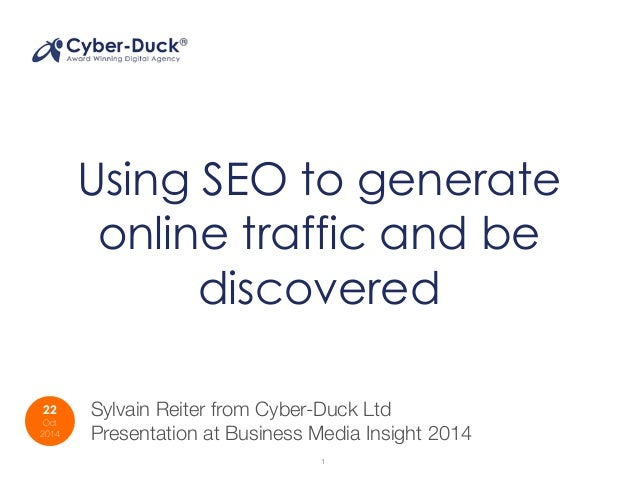Using SEO to generate  online traffic and be  discovered  22  Oct  2014  Sylvain Reiter from Cyber-Duck Ltd  Presentation ...