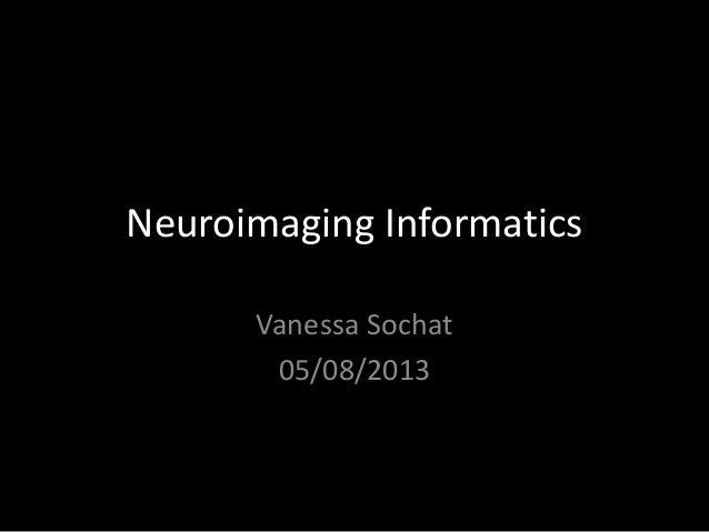 Neuroimaging Informatics Vanessa Sochat 05/08/2013