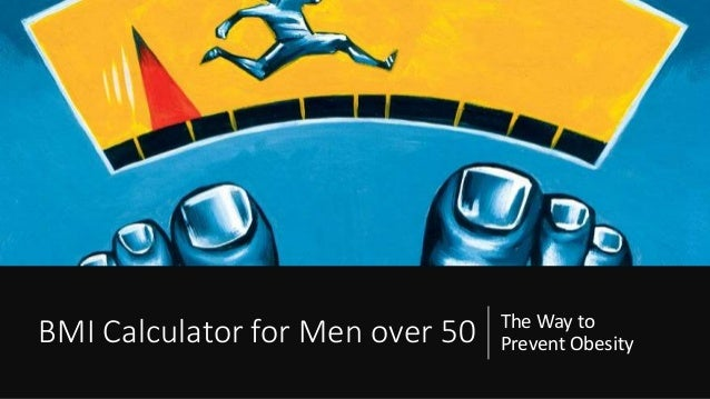 Bmi Calculator For Men Over 50 The Way To Prevent Obesity
