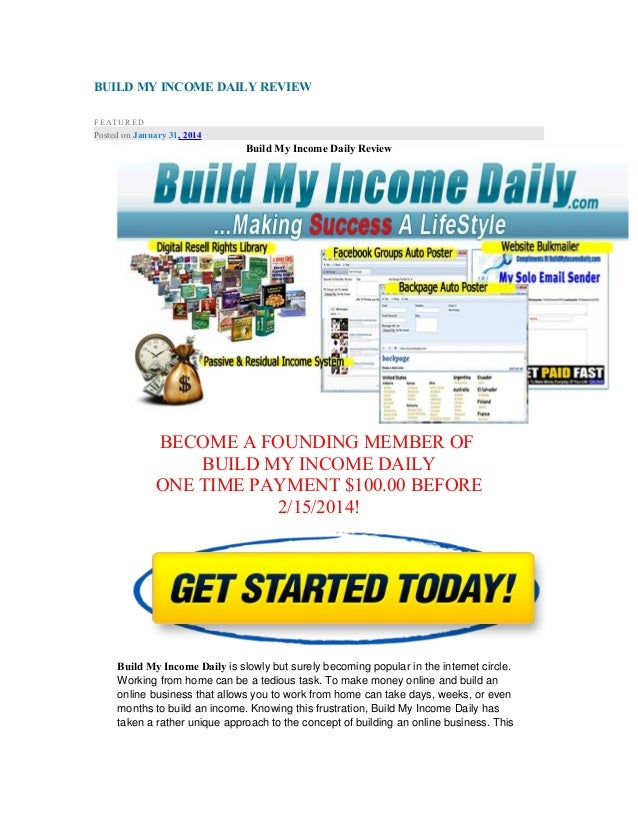 BUILD MY INCOME DAILY REVIEW FEATURED  Posted on January 31, 2014  Build My Income Daily Review  BECOME A FOUNDING MEMBER ...