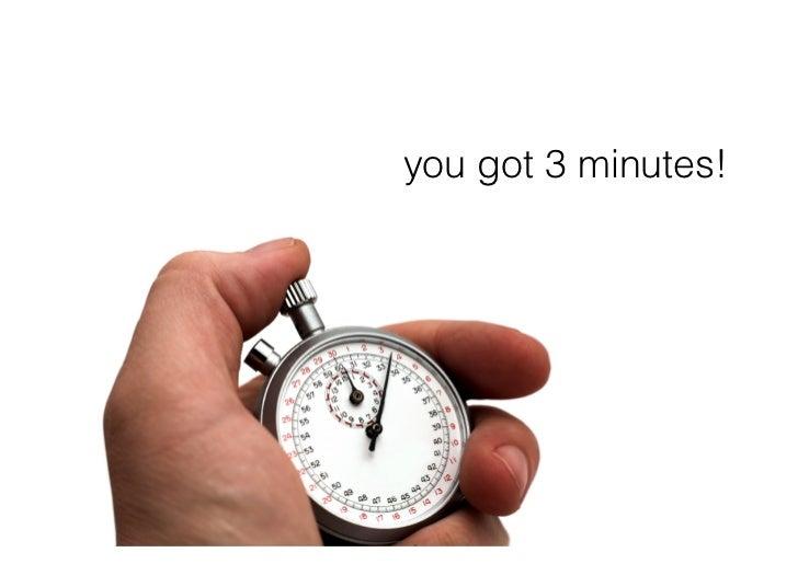 you got 3 minutes!