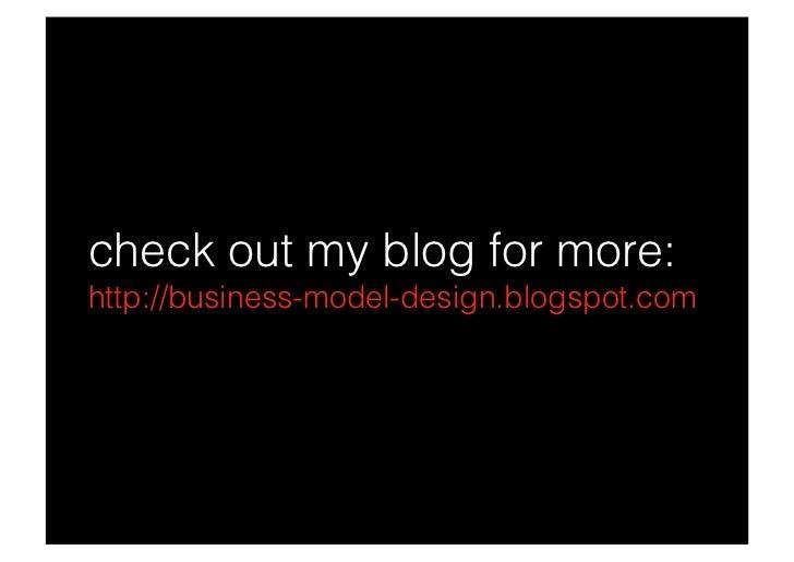 check out my blog for more: http://business-model-design.blogspot.com