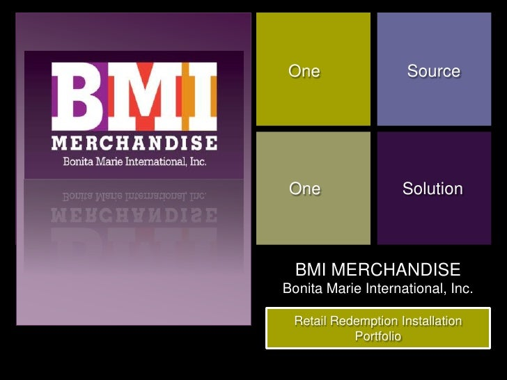 BMI MERCHANDISEBonita Marie International, Inc.<br />One<br />Source<br />One<br />Solution<br />Retail Redemption Install...