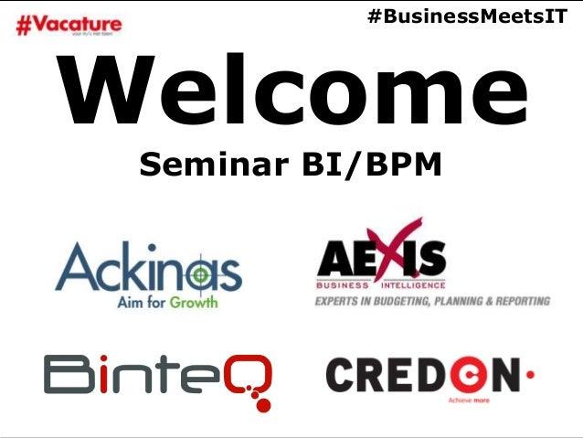 WelcomeSeminar BI/BPM#BusinessMeetsIT