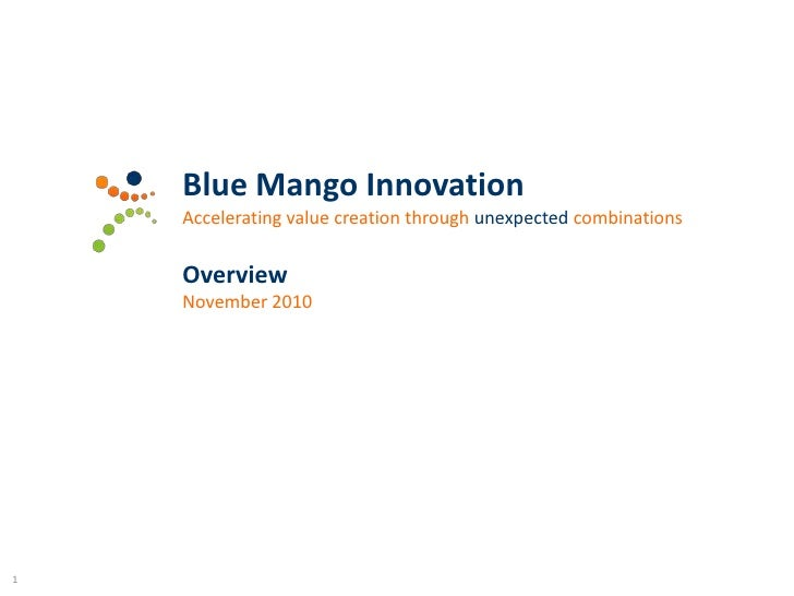 Blue Mango Innovation<br />Accelerating value creation through unexpected combinations<br />Overview<br />November 2010<br...