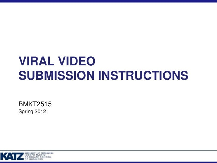 VIRAL VIDEOSUBMISSION INSTRUCTIONSBMKT2515Spring 2012