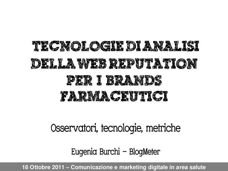 Osservatori, tecnologie, metriche                  Eugenia Burchi – BlogMeter18 Ottobre 2011 – Comunicazione e marketing d...