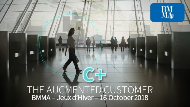 THE AUGMENTED CUSTOMER BMMA – Jeux d'Hiver – 16 October 2018
