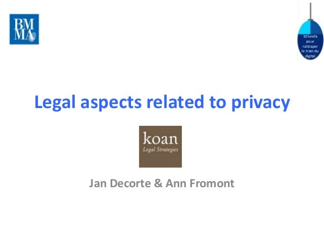10 lundis  pour  rattraper  le train du  digital  Legal aspects related to privacy  Jan Decorte & Ann Fromont
