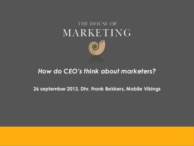 How do CEO's think about marketers? 26 september 2013, Dhr. Frank Bekkers, Mobile Vikings