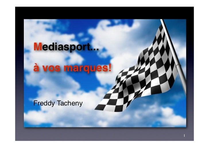 Mediasport...à vos marques!Freddy Tacheny                 1