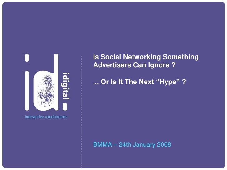 """Is Social Networking Something Advertisers Can Ignore ?  ... Or Is It The Next """"Hype"""" ?     BMMA – 24th January 2008"""