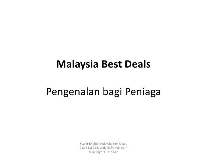 Malaysia Best DealsPengenalan bagi Peniaga       Syakir Khalid: Malaysia Best Deals      (013 6338224, syakir.k@gmail.com)...