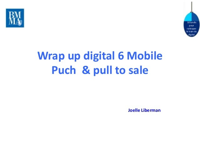 10 lundis pour rattraper le train du digital Wrap up digital 6 Mobile Puch & pull to sale Joelle Liberman