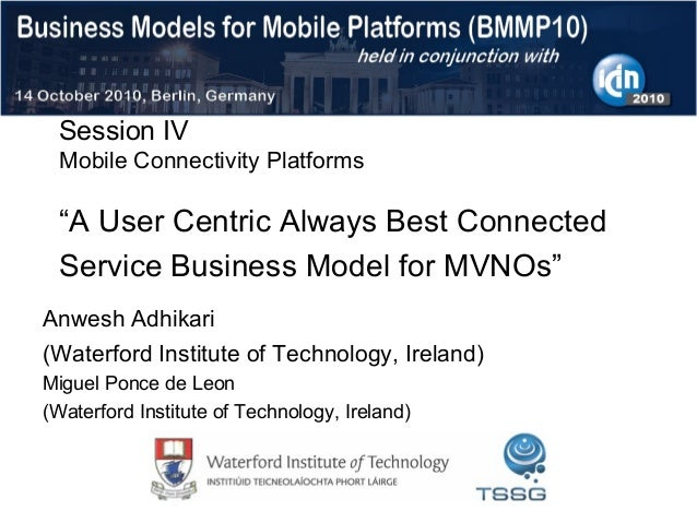 """Session IV Mobile Connectivity Platforms """"A User Centric Always Best Connected Service Business Model for MVNOs"""" Anwesh Ad..."""