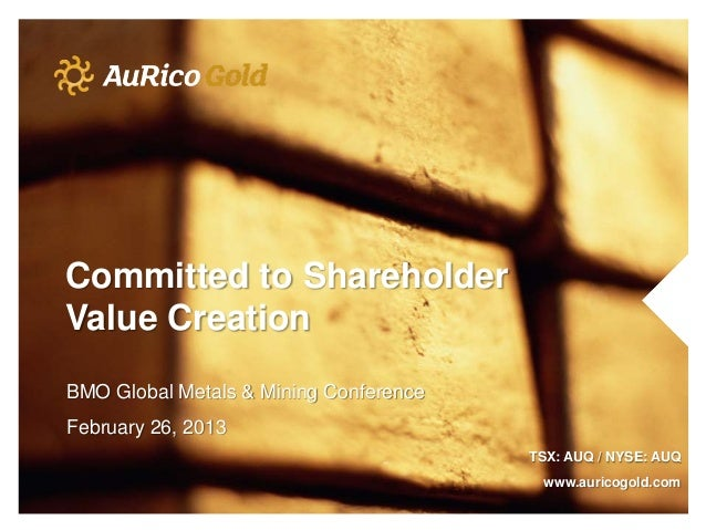 Committed to ShareholderValue CreationBMO Global Metals & Mining ConferenceFebruary 26, 2013                              ...